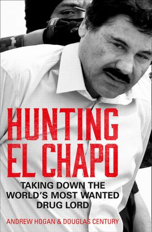 Hunting El Chapo: Taking down the world's most-wanted drug-lord Paperback  by Andrew Hogan