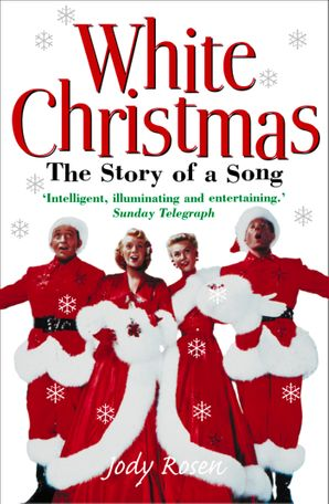 White Christmas: The Story of a Song eBook  by Jody Rosen