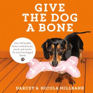 Give the Dog a Bone: Over 40 healthy home-cooked treats, meals and snacks for your four-legged friend Hardcover  by Nicola 'Milly' Millbank