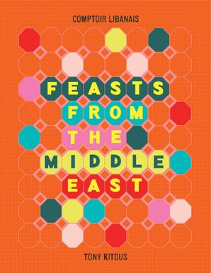 Feasts From the Middle East Hardcover  by Tony Kitous