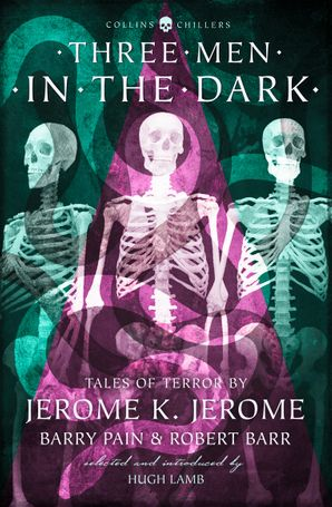 Three Men in the Dark: Tales of Terror by Jerome K. Jerome, Barry Pain and Robert Barr (Collins Chillers) eBook Revised edition by Jerome K. Jerome