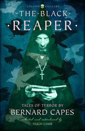 The Black Reaper: Tales of Terror by Bernard Capes (Collins Chillers) eBook Revised edition by Bernard Capes