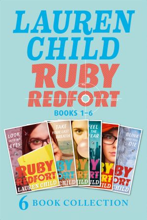 The Complete Ruby Redfort Collection: Look into My Eyes; Take Your Last Breath; Catch Your Death; Feel the Fear; Pick Your Poison; Blink and You Die (Ruby Redfort) eBook  by Lauren Child
