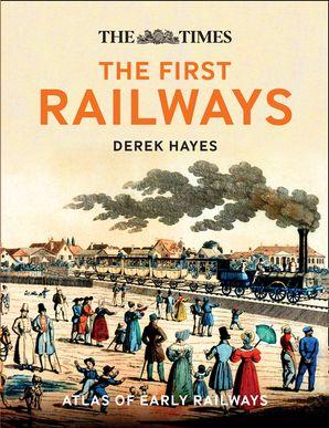 The First Railways Hardcover  by Derek Hayes