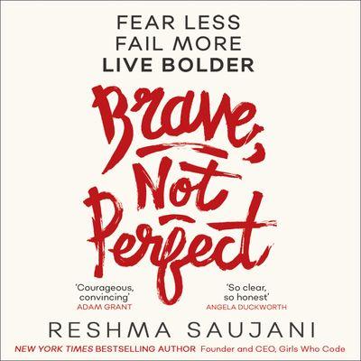 Brave, Not Perfect - Reshma Saujani, Read by Reshma Saujani