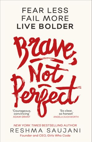 Brave, Not Perfect: Fear Less, Fail More and Live Bolder Paperback  by Reshma Saujani