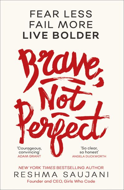 Brave, Not Perfect: Fear Less, Fail More and Live Bolder - Reshma Saujani