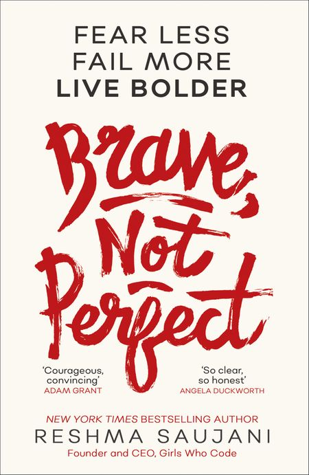 Brave, Not Perfect: Fear Less, Fail More and Live Bolder - Reshma Saujani