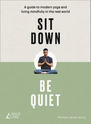 sit-down-be-quiet-a-modern-guide-to-yoga-and-mindful-living
