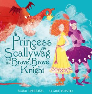 Princess Scallywag and the Brave, Brave Knight Hardcover  by Mark Sperring