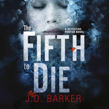The Fifth to Die (A Detective Porter novel) - J.D. Barker, Read by James Alexander