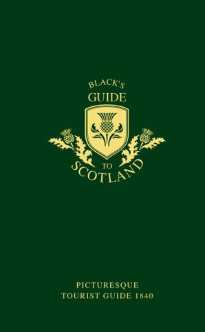 Black's Guide to Scotland: Picturesque tourist guide 1840 Hardcover  by Adam Black