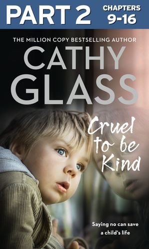 Cruel to Be Kind: Part 2 of 3: Saying no can save a child's life eBook  by Cathy Glass