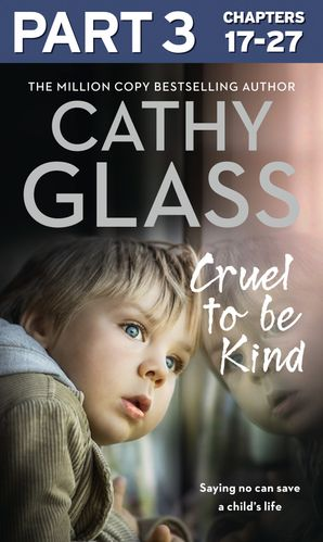 Cruel to Be Kind: Part 3 of 3 eBook  by Cathy Glass