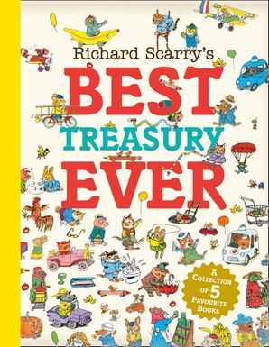 Richard Scarry's Best Treasury Ever Hardcover  by Richard Scarry
