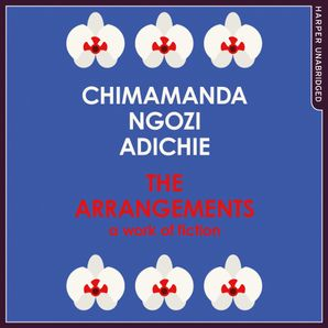 The Arrangements: A Work of Fiction  Unabridged edition by Chimamanda Ngozi Adichie