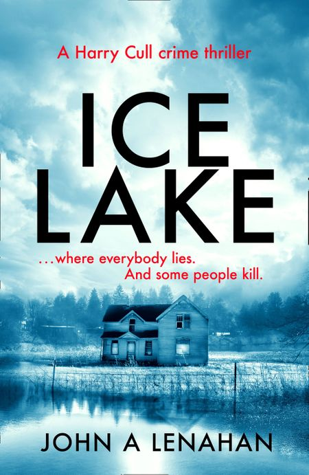 Ice Lake (Psychologist Harry Cull Thriller, Book 1) - John A Lenahan