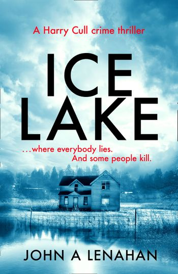 Ice Lake (Psychologist Harry Cull Thriller, Book 1) - John A Lenahan