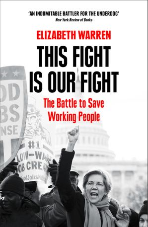 This Fight is Our Fight: The Battle to Save Working People Paperback  by Elizabeth Warren