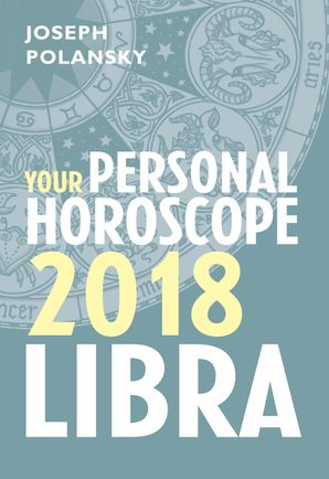 Libra 2018: Your Personal Horoscope by Joseph Polansky - eBook