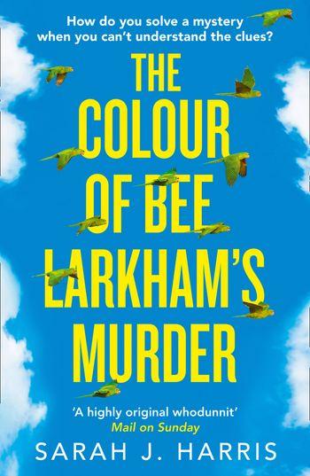 The Colour of Bee Larkham's Murder - Sarah J. Harris