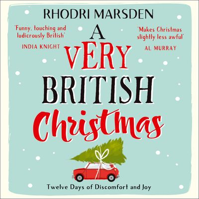 A Very British Christmas: Twelve Days of Discomfort and Joy - Rhodri Marsden, Read by Rhodri Marsden, Helen Keeley and Paul Tyreman