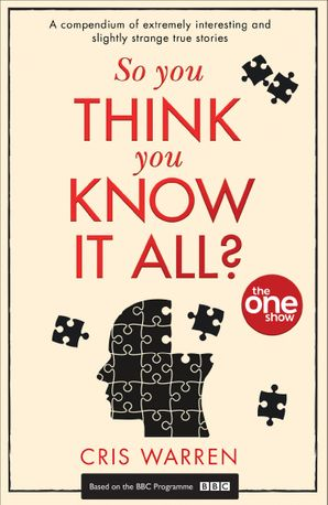 So You Think You Know It All: A compendium of extremely interesting and slightly strange true stories eBook  by No Author