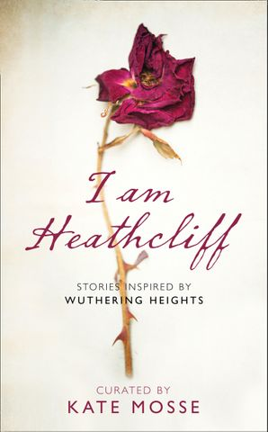 I Am Heathcliff: Stories Inspired by Wuthering Heights Hardcover  by