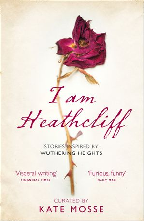 I Am Heathcliff: Stories Inspired by Wuthering Heights Paperback  by Kate Mosse