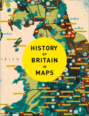 History of Britain in Maps: Over 90 Maps of our nation through time Hardcover  by