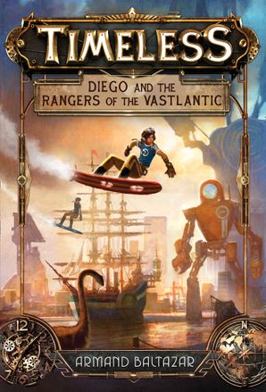 Diego and the Rangers of the Vastlantic Hardcover  by Armand Baltazar