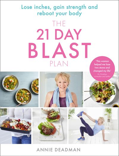 The 21 Day Blast Plan: Lose weight, lose inches, gain strength and reboot your body - Annie Deadman