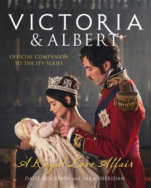 Victoria and Albert - A Royal Love Affair Hardcover  by Daisy Goodwin