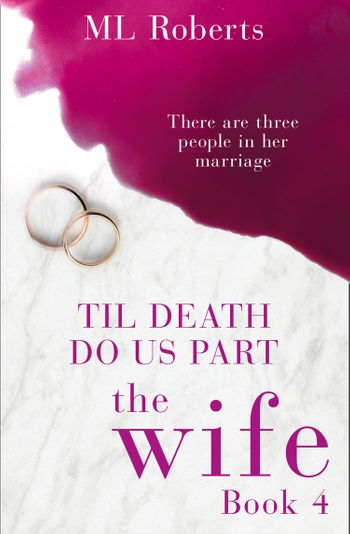 The Wife – Part Four: Till Death Do Us Part (The Wife series) - ML Roberts