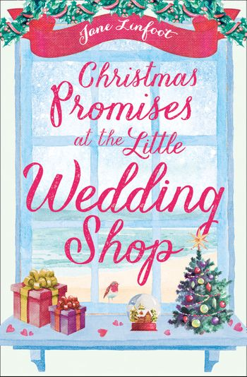 Christmas Promises at the Little Wedding Shop (The Little Wedding Shop by the Sea, Book 4) - Jane Linfoot