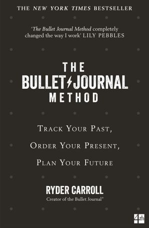 The Bullet Journal Method: Track Your Past, Order Your Present, Plan Your Future eBook  by Ryder Carroll
