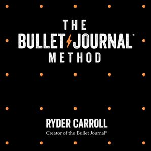 The Bullet Journal Method: Track Your Past, Order Your Present, Plan Your Future  Unabridged edition by