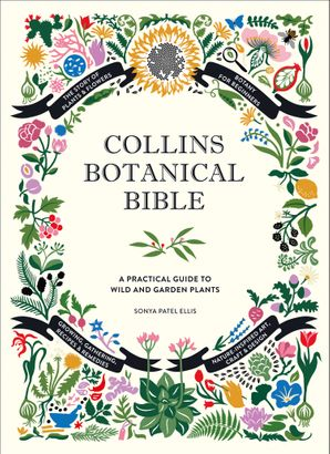 Collins Botanical Bible: A Practical Guide to Wild and Garden Plants Hardcover  by Sonya Patel Ellis
