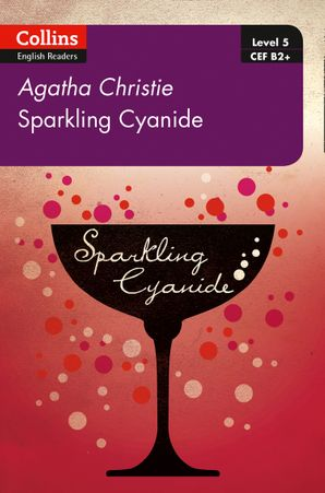 Sparkling Cyanide: B2+ Level 5 (Collins Agatha Christie ELT Readers) Paperback Second edition by Agatha Christie