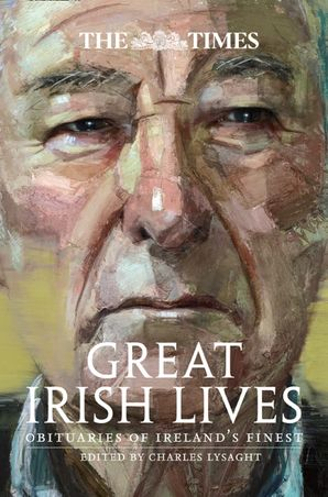 The Times Great Irish Lives: Obituaries of Ireland's Finest Paperback Second edition by No Author