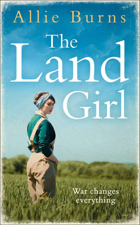 The Land Girl: An unforgettable historical novel of love and hope - Allie Burns