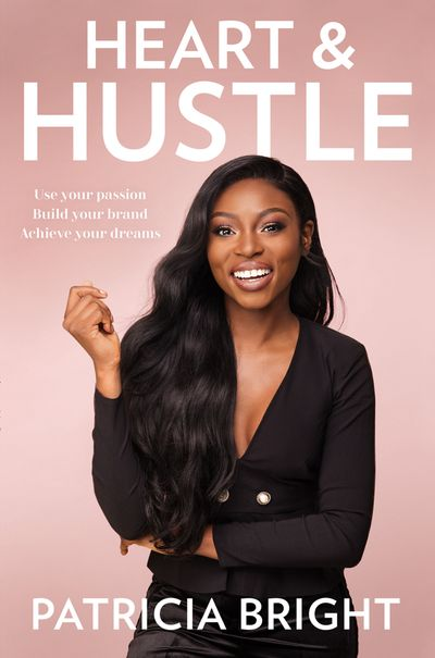 Heart and Hustle: Use your passion. Build your brand. Achieve your dreams. - Patricia Bright