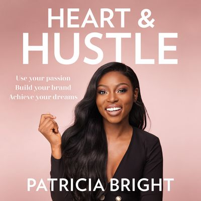 Heart and Hustle: Use your passion. Build your brand. Achieve your dreams. - Patricia Bright, Read by Patricia Bright