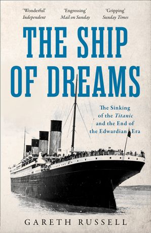 "The Ship of Dreams: The Sinking of the ""Titanic"" and the End of the Edwardian Era Paperback  by Gareth Russell"