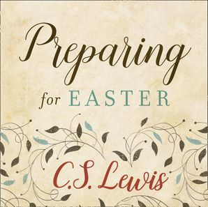 Preparing for Easter  Unabridged edition by Clive Staples Lewis