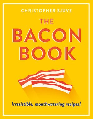 The Bacon Book Hardcover  by Christopher Sjuve