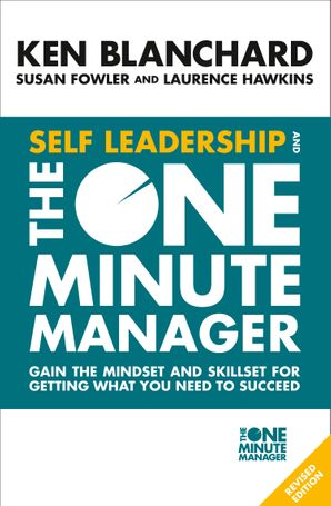 Self Leadership and the One Minute Manager: Gain the mindset and skillset for getting what you need to succeed eBook Revised edition by