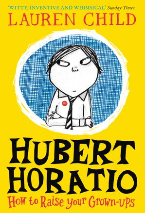 Hubert Horatio: How to Raise Your Grown-Ups Paperback  by Lauren Child