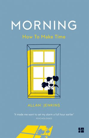 Morning: How to make time: A manifesto eBook  by Allan Jenkins