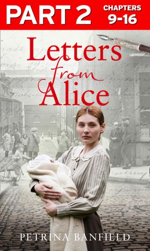 Letters from Alice: Part 2 of 3: A tale of hardship and hope. A search for the truth. eBook  by